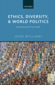 Ebook in inglese Ethics, Diversity, and World Politics: Saving Pluralism From Itself? Williams, John