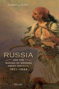 Ebook in inglese Russia and the Making of Modern Greek Identity, 1821-1844 Frary, Lucien J.