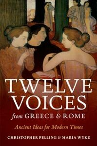 Ebook in inglese Twelve Voices from Greece and Rome: Ancient Ideas for Modern Times Pelling, Christopher , Wyke, Maria