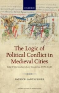 Ebook in inglese Logic of Political Conflict in Medieval Cities: Italy and the Southern Low Countries, 1370-1440 Lantschner, Patrick