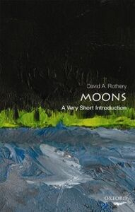 Foto Cover di Moons: A Very Short Introduction, Ebook inglese di David A. Rothery, edito da OUP Oxford