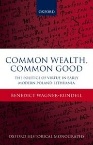 Ebook in inglese Common Wealth, Common Good: The Politics of Virtue in Early Modern Poland-Lithuania Wagner-Rundell, Benedict