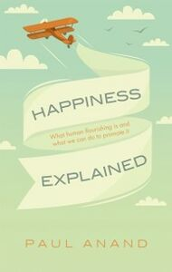 Foto Cover di Happiness Explained: What happiness is and what can be done to promote it, Ebook inglese di Paul Anand, edito da OUP Oxford