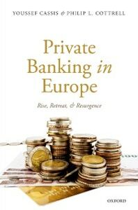 Ebook in inglese Private Banking in Europe: Rise, Retreat, and Resurgence Cassis, Youssef , Cottrell, Philip L.