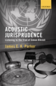 Ebook in inglese Acoustic Jurisprudence: Listening to the Trial of Simon Bikindi Parker, James E K