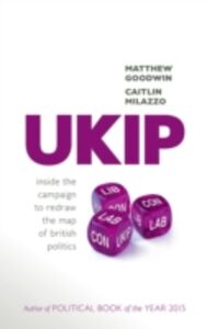 Ebook in inglese UKIP: Inside the Campaign to Redraw the Map of British Politics Goodwin, Matthew , Milazzo, Caitlin