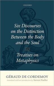 Foto Cover di Géraud de Cordemoy: Six Discourses on the Distinction between the Body and the Soul, Ebook inglese di Steven Nadler, edito da OUP Oxford
