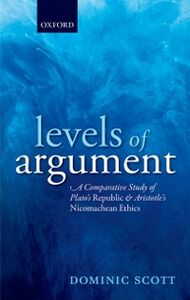 Ebook in inglese Levels of Argument: A Comparative Study of Platos Republic and Aristotles Nicomachean Ethics Scott, Dominic