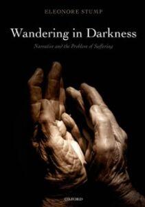 Foto Cover di Wandering in Darkness: Narrative and the Problem of Suffering, Ebook inglese di Eleonore Stump, edito da OUP Oxford