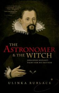 Foto Cover di Astronomer and the Witch: Johannes Keplers Fight for his Mother, Ebook inglese di Ulinka Rublack, edito da OUP Oxford