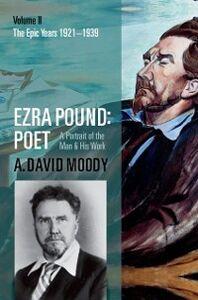 Ebook in inglese Ezra Pound: Poet: Volume II: The Epic Years Moody, A. David