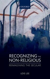 Ebook in inglese Recognizing the Non-religious: Reimagining the Secular Lee, Lois