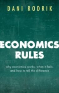 Ebook in inglese Economics Rules: Why Economics Works, When It Fails, and How To Tell The Difference Rodrik, Dani