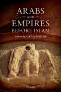 Foto Cover di Arabs and Empires before Islam, Ebook inglese di  edito da OUP Oxford