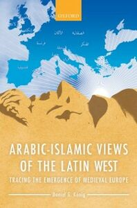 Ebook in inglese Arabic-Islamic Views of the Latin West: Tracing the Emergence of Medieval Europe K&ouml , nig, Daniel G.