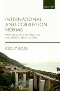 Foto Cover di International Anti-Corruption Norms: Their Creation and Influence on Domestic Legal Systems, Ebook inglese di Cecily Rose, edito da OUP Oxford