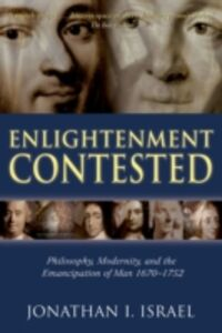 Foto Cover di Enlightenment Contested: Philosophy, Modernity, and the Emancipation of Man 1670-1752, Ebook inglese di Jonathan I. Israel, edito da OUP Oxford