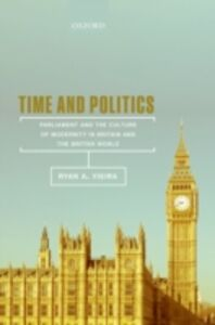 Ebook in inglese Time and Politics: Parliament and the Culture of Modernity in Britain and the British World Vieira, Ryan A.