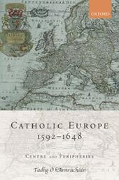Catholic Europe, 1592-1648: Centre and Peripheries