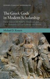 Greek Gods in Modern Scholarship: Interpretation and Belief in Nineteenth and Early Twentieth Century Germany and Britain