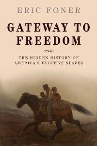 Foto Cover di Gateway to Freedom: The Hidden History of America's Fugitive Slaves, Ebook inglese di Eric Foner, edito da OUP Oxford