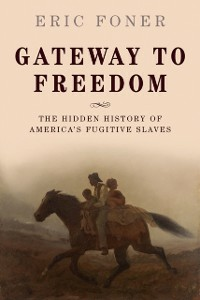 Ebook in inglese Gateway to Freedom: The Hidden History of America's Fugitive Slaves Foner, Eric