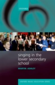 Foto Cover di Singing in the Lower Secondary School, Ebook inglese di Martin Ashley, edito da OUP Oxford