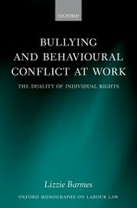 Ebook in inglese Bullying and Behavioural Conflict at Work: The Duality of Individual Rights Barmes, Lizzie