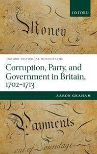 Foto Cover di Corruption, Party, and Government in Britain, 1702-1713, Ebook inglese di Aaron Graham, edito da OUP Oxford