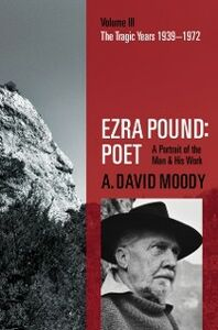 Foto Cover di Ezra Pound: Poet: Volume III: The Tragic Years 1939-1972, Ebook inglese di A. David Moody, edito da OUP Oxford