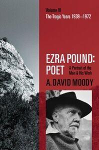 Foto Cover di Ezra Pound: Poet: Volume III: The Tragic Years 1939-1972, Ebook inglese di A. David Moody, edito da OUP Oxford