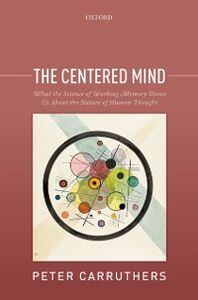 Foto Cover di Centered Mind: What the Science of Working Memory Shows Us About the Nature of Human Thought, Ebook inglese di Peter Carruthers, edito da OUP Oxford