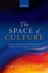 Ebook in inglese Space of Culture: Towards a Neo-Kantian Philosophy of Culture (Cohen, Natorp, and Cassirer) Luft, Sebastian