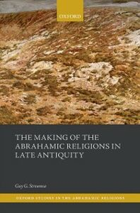 Foto Cover di Making of the Abrahamic Religions in Late Antiquity, Ebook inglese di Guy G. Stroumsa, edito da OUP Oxford