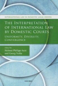 Foto Cover di Interpretation of International Law by Domestic Courts: Uniformity, Diversity, Convergence, Ebook inglese di  edito da OUP Oxford