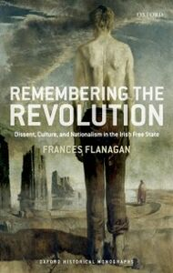 Ebook in inglese Remembering the Irish Revolution: Dissent, Culture, and Nationalism in the Irish Free State Flanagan, Frances
