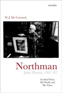 Ebook in inglese Northman: John Hewitt (1907-87): An Irish writer, his world, and his times McCormack, W. J.