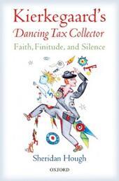 Kierkegaards Dancing Tax Collector: Faith, Finitude, and Silence