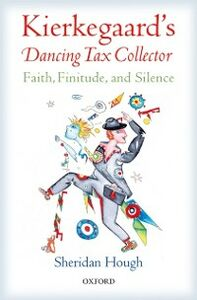 Foto Cover di Kierkegaards Dancing Tax Collector: Faith, Finitude, and Silence, Ebook inglese di Sheridan Hough, edito da OUP Oxford