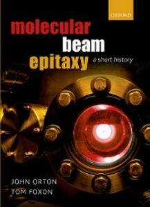 Ebook in inglese Molecular Beam Epitaxy: A Short History Foxon, Tom , Orton, John