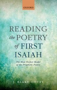 Ebook in inglese Reading the Poetry of First Isaiah: The Most Perfect Model of the Prophetic Poetry Couey, J. Blake