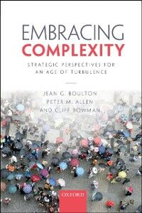 Ebook in inglese Embracing Complexity: Strategic Perspectives for an Age of Turbulence Allen, Peter M. , Boulton, Jean G. , Bowman, Cliff