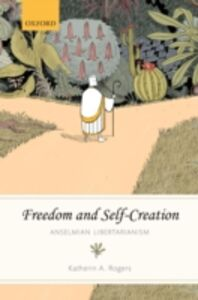 Ebook in inglese Freedom and Self-Creation: Anselmian Libertarianism Rogers, Katherin A.