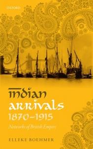 Ebook in inglese Indian Arrivals, 1870-1915: Networks of British Empire Boehmer, Elleke