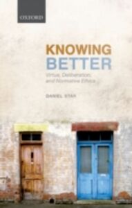 Ebook in inglese Knowing Better: Virtue, Deliberation, and Normative Ethics Star, Daniel