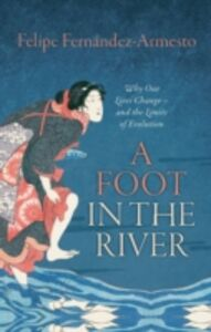 Foto Cover di Foot in the River: Why Our Lives Change - and the Limits of Evolution, Ebook inglese di Felipe Fern&aacute,ndez-Armesto, edito da OUP Oxford