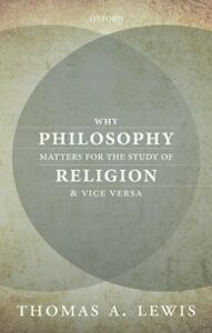 Foto Cover di Why Philosophy Matters for the Study of Religion--and Vice Versa, Ebook inglese di Thomas A. Lewis, edito da OUP Oxford