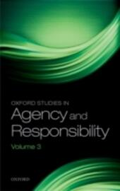 Oxford Studies in Agency and Responsibility: Volume 3