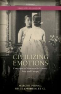 Ebook in inglese Civilizing Emotions: Concepts in Nineteenth Century Asia and Europe Bashkin, Orit , Benesch, Oleg , Ifversen, Jan , Jordheim, Helge