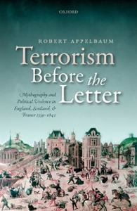 Ebook in inglese Terrorism Before the Letter: Mythography and Political Violence in England, Scotland, and France 1559-1642 Appelbaum, Robert